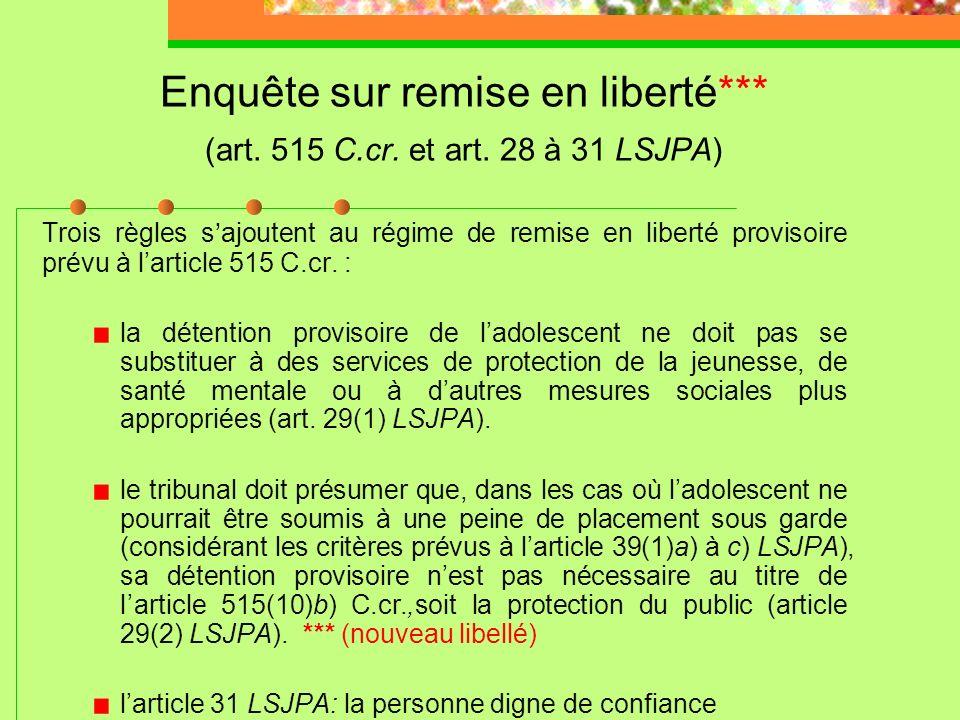 Enquête sur remise en liberté*** (art. 515 C.cr. et art. 28 à 31 LSJPA)