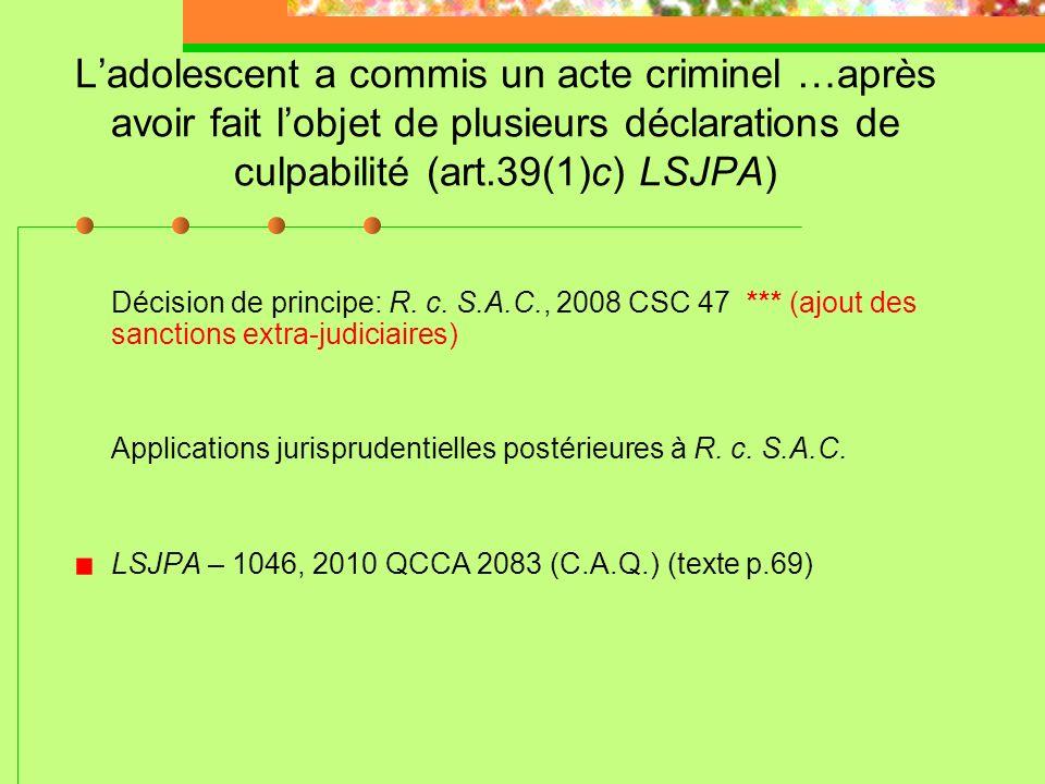 L'adolescent a commis un acte criminel …après avoir fait l'objet de plusieurs déclarations de culpabilité (art.39(1)c) LSJPA)