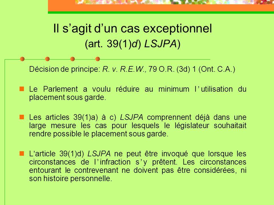 Il s'agit d'un cas exceptionnel (art. 39(1)d) LSJPA)
