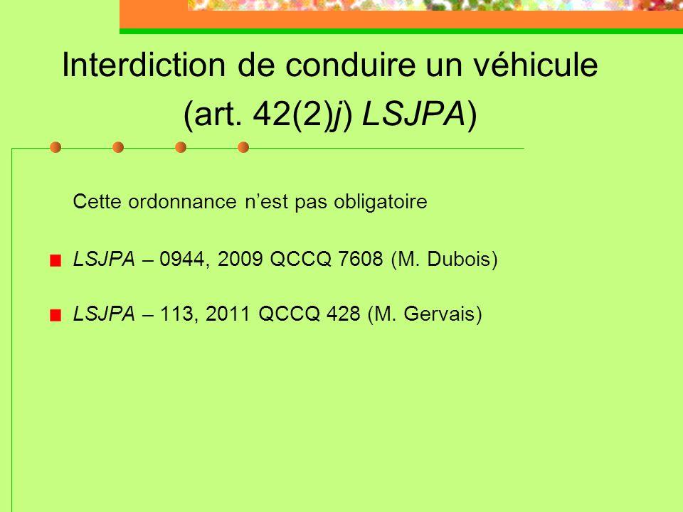Interdiction de conduire un véhicule (art. 42(2)j) LSJPA)