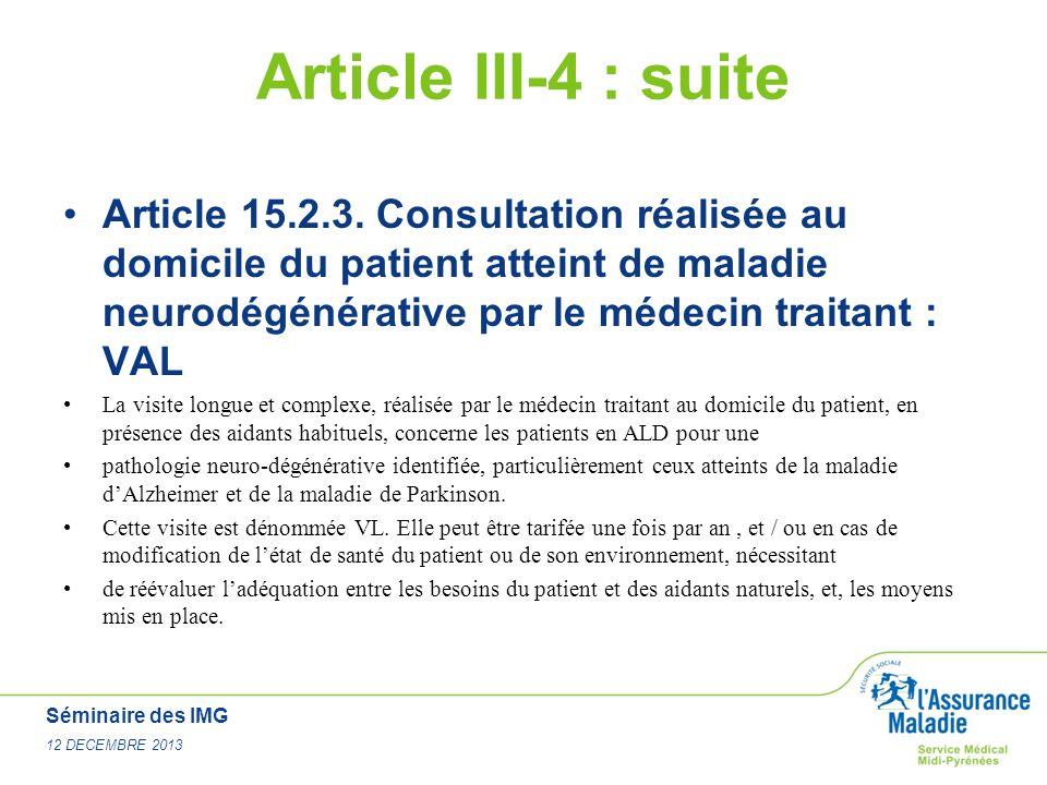 Article III-4 : suite Article 15.2.3. Consultation réalisée au domicile du patient atteint de maladie neurodégénérative par le médecin traitant : VAL.