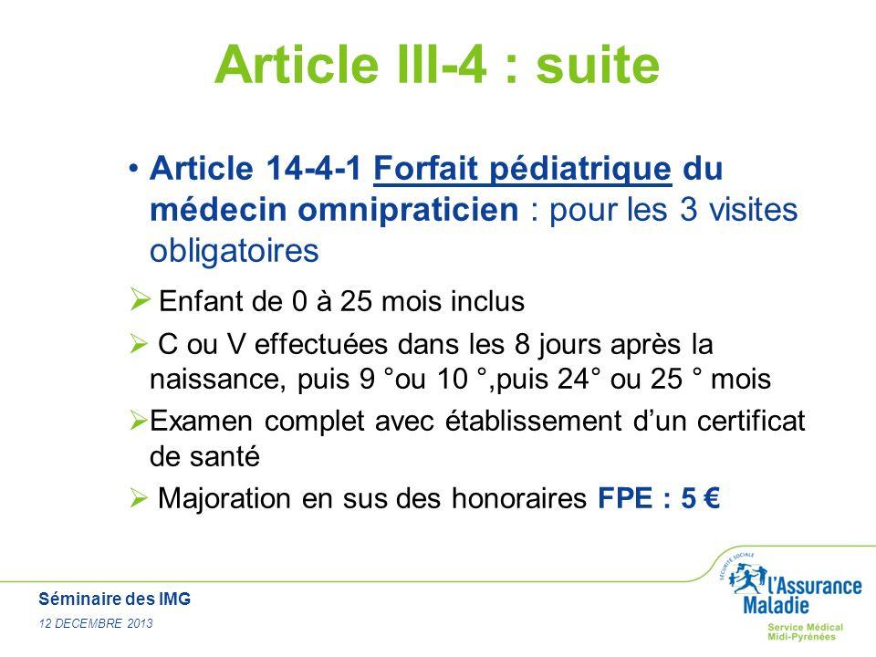 16 Juin 2011 Article III-4 : suite. Article 14-4-1 Forfait pédiatrique du médecin omnipraticien : pour les 3 visites obligatoires.