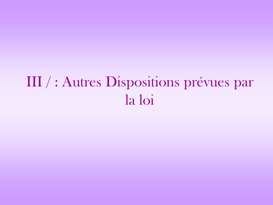 III / : Autres Dispositions prévues par la loi
