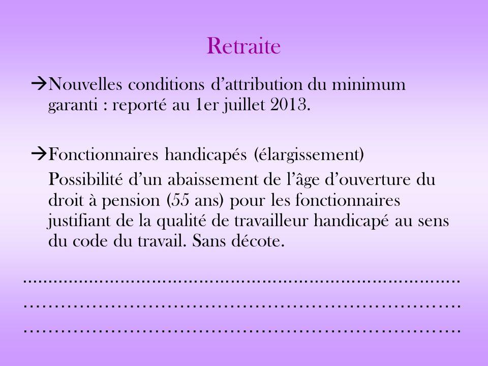Retraite Nouvelles conditions d'attribution du minimum garanti : reporté au 1er juillet 2013. Fonctionnaires handicapés (élargissement)