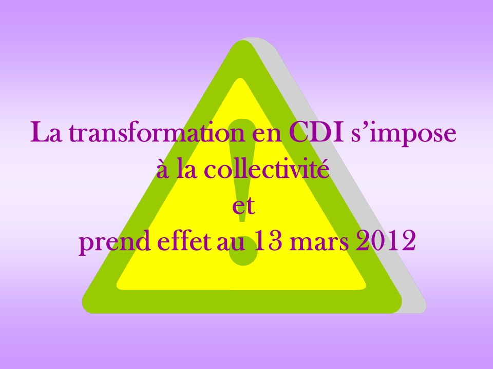 La transformation en CDI s'impose à la collectivité et prend effet au 13 mars 2012