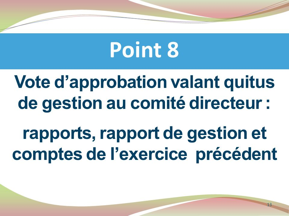 Point 8 Vote d'approbation valant quitus de gestion au comité directeur : rapports, rapport de gestion et comptes de l'exercice précédent.