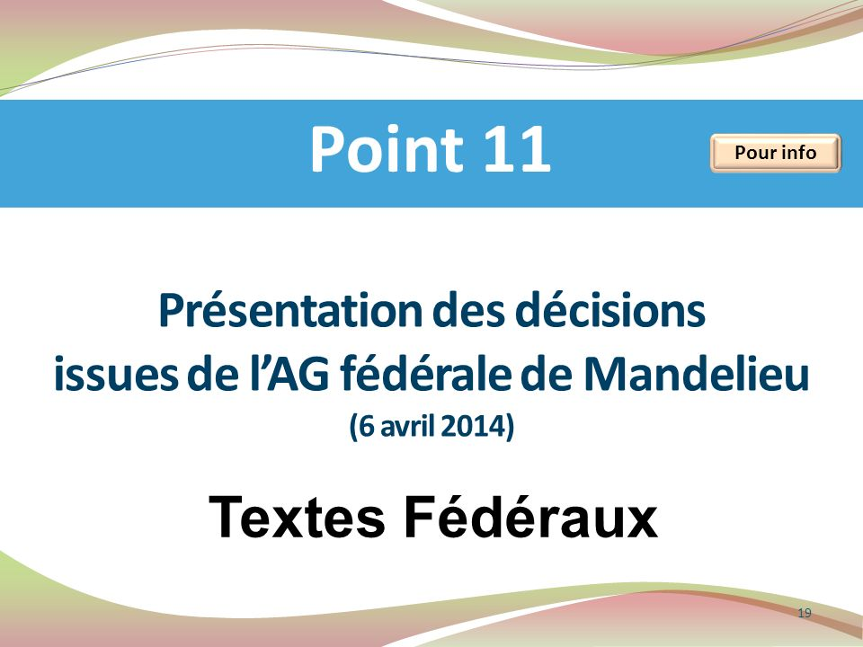 Point 11 Textes Fédéraux Présentation des décisions