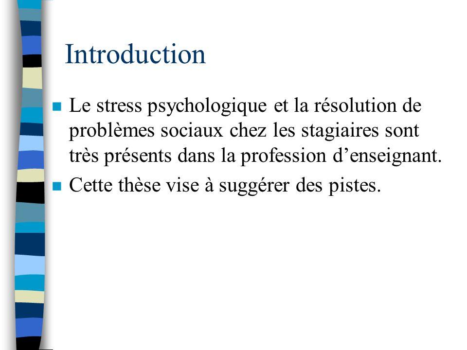 Introduction Le stress psychologique et la résolution de problèmes sociaux chez les stagiaires sont très présents dans la profession d'enseignant.