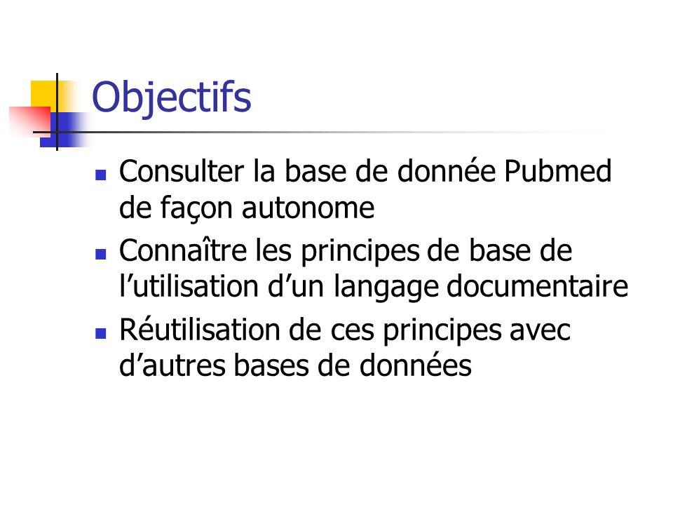 Objectifs Consulter la base de donnée Pubmed de façon autonome