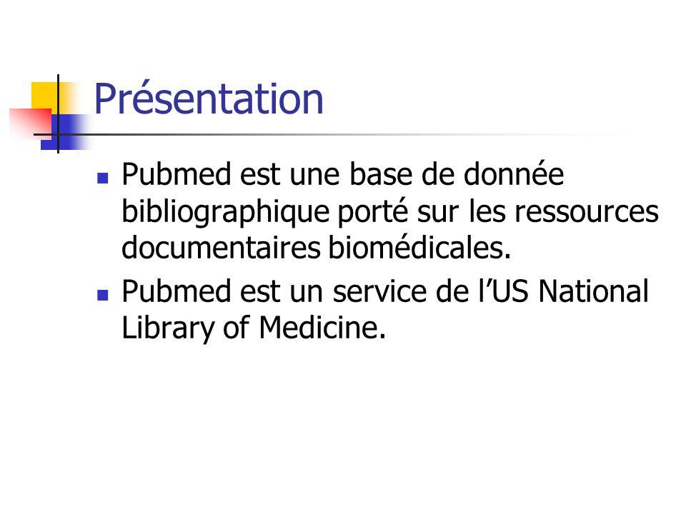 Présentation Pubmed est une base de donnée bibliographique porté sur les ressources documentaires biomédicales.