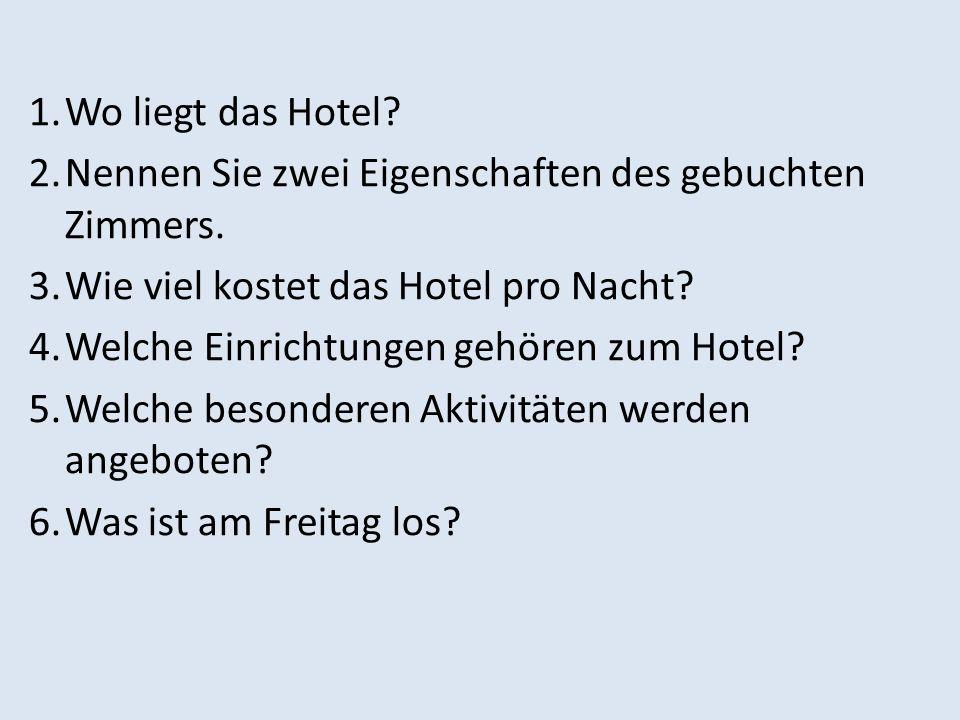 Wo liegt das Hotel Nennen Sie zwei Eigenschaften des gebuchten Zimmers. Wie viel kostet das Hotel pro Nacht