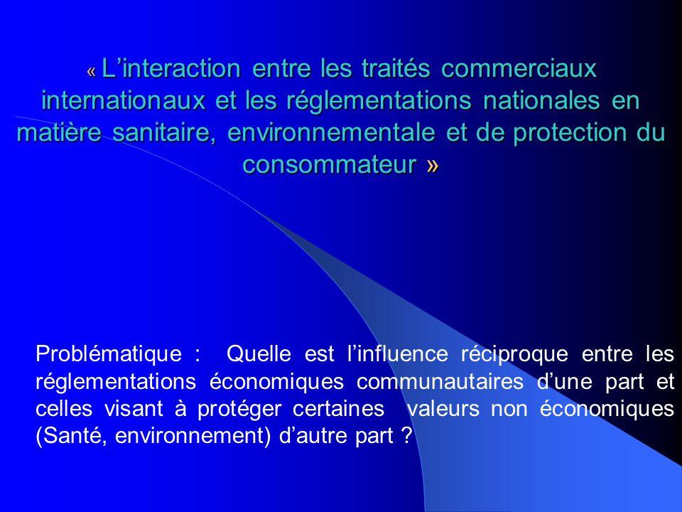 « L'interaction entre les traités commerciaux internationaux et les réglementations nationales en matière sanitaire, environnementale et de protection du consommateur »