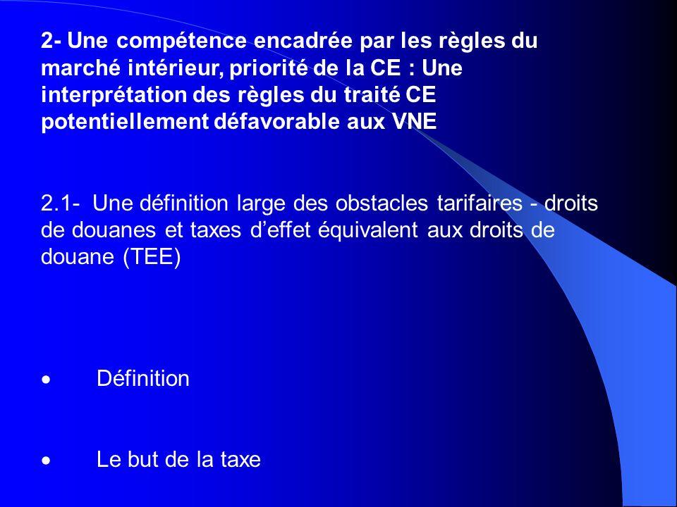 2- Une compétence encadrée par les règles du marché intérieur, priorité de la CE : Une interprétation des règles du traité CE potentiellement défavorable aux VNE