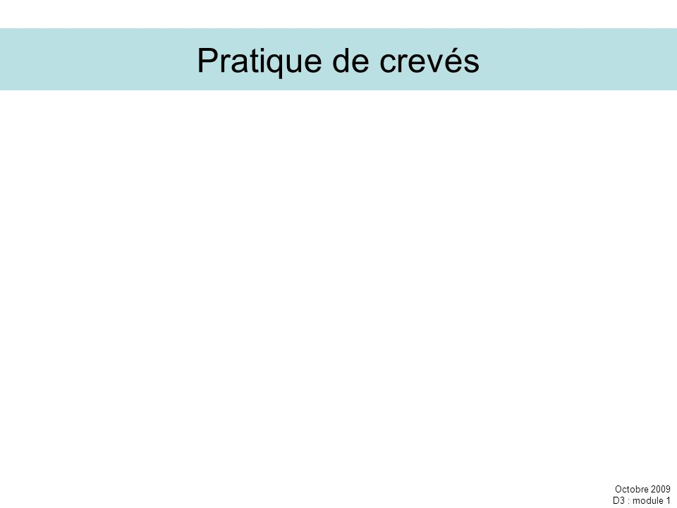 Pratique de crevés Octobre 2009 D3 : module 1