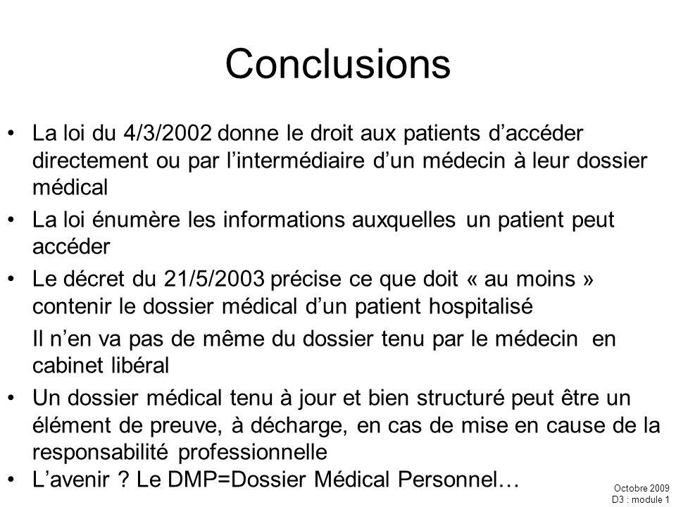 Conclusions La loi du 4/3/2002 donne le droit aux patients d'accéder directement ou par l'intermédiaire d'un médecin à leur dossier médical.