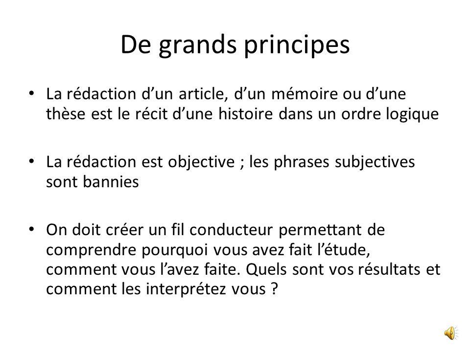 De grands principes La rédaction d'un article, d'un mémoire ou d'une thèse est le récit d'une histoire dans un ordre logique.
