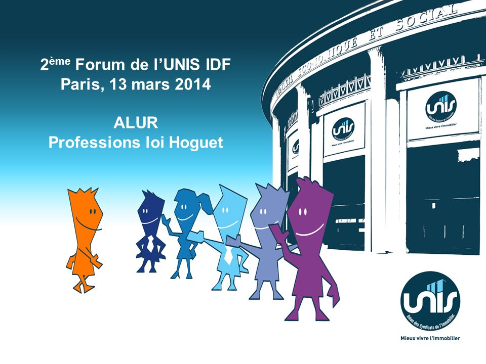 2ème Forum de l'UNIS IDF Paris, 13 mars 2014 Professions loi Hoguet