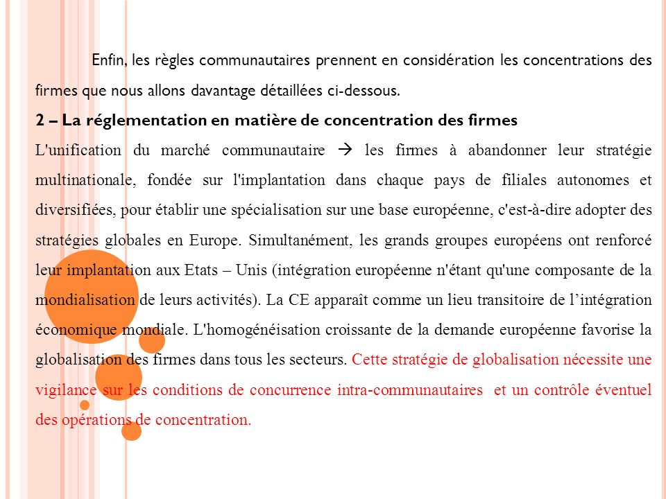 Enfin, les règles communautaires prennent en considération les concentrations des firmes que nous allons davantage détaillées ci-dessous.