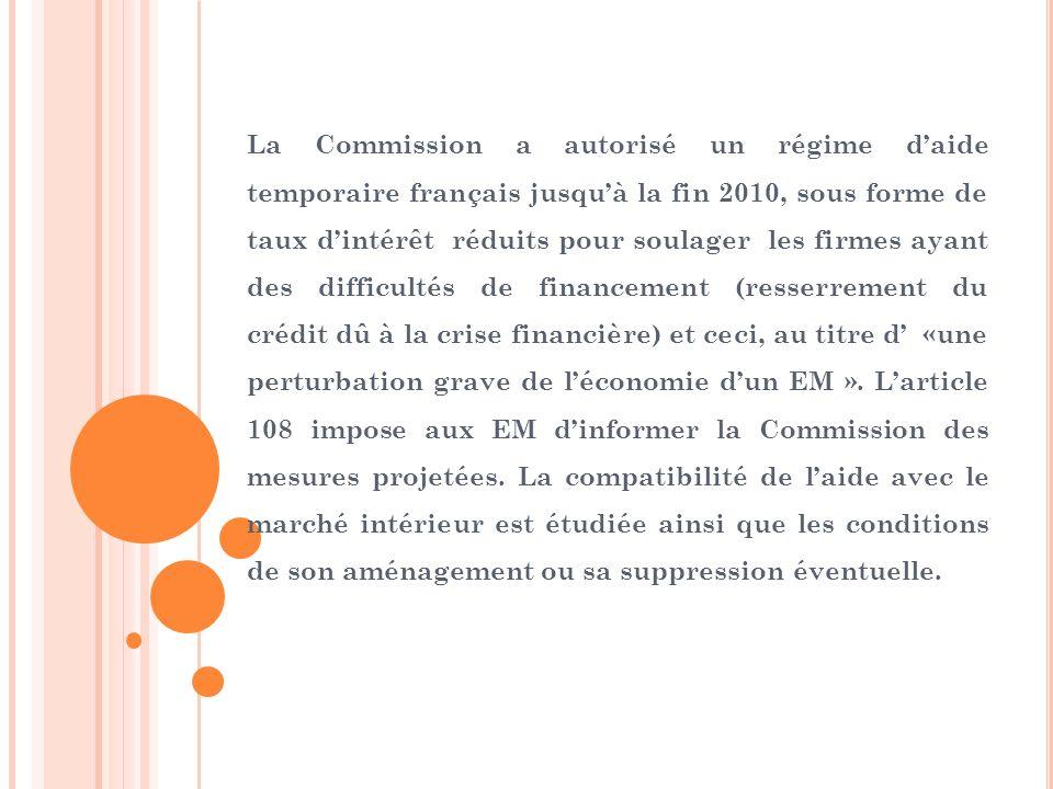 La Commission a autorisé un régime d'aide temporaire français jusqu'à la fin 2010, sous forme de taux d'intérêt réduits pour soulager les firmes ayant des difficultés de financement (resserrement du crédit dû à la crise financière) et ceci, au titre d' «une perturbation grave de l'économie d'un EM ».