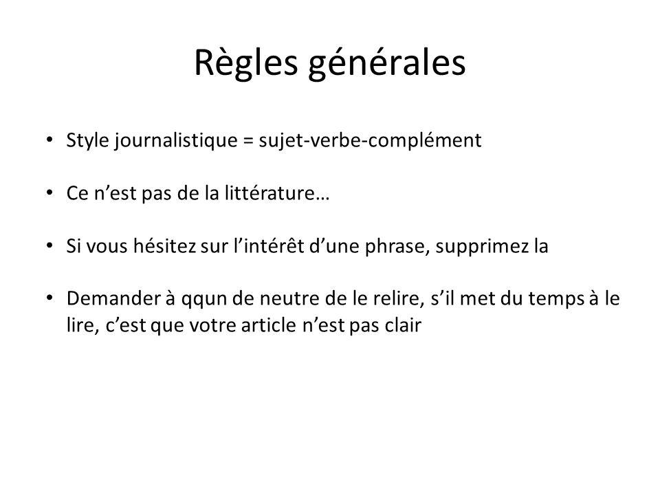 Règles générales Style journalistique = sujet-verbe-complément