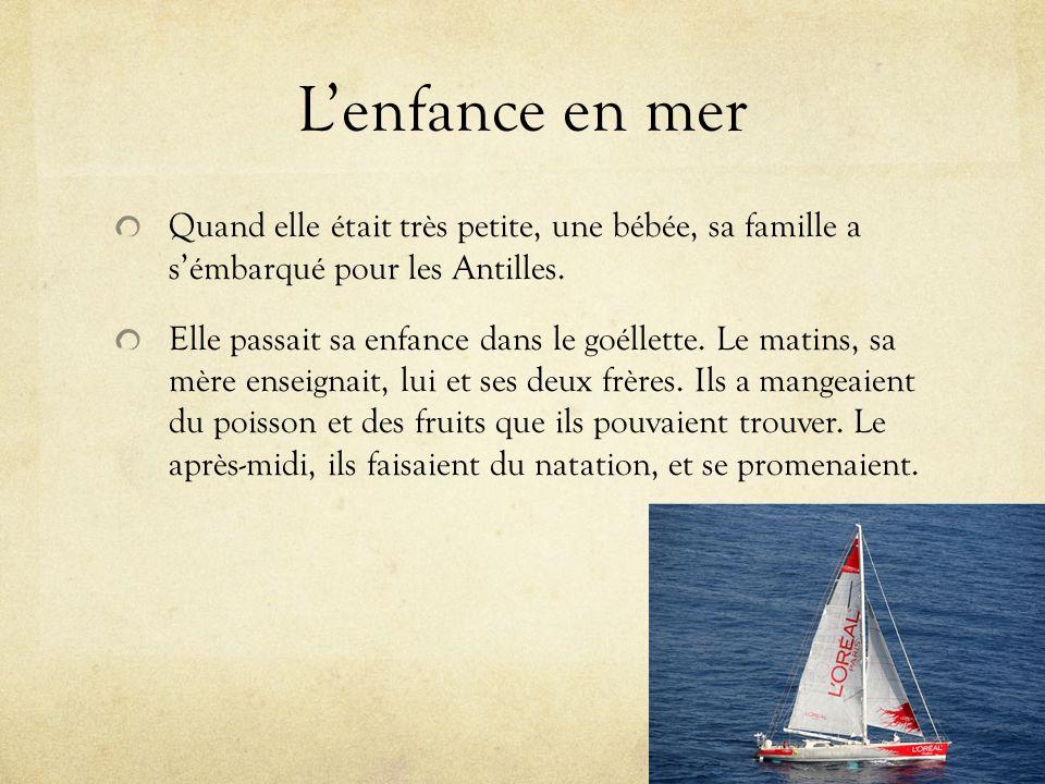 L'enfance en mer Quand elle était très petite, une bébée, sa famille a s'émbarqué pour les Antilles.