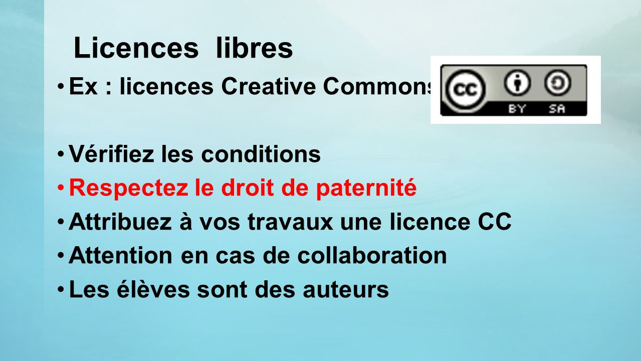 Licences libres Ex : licences Creative Commons Vérifiez les conditions