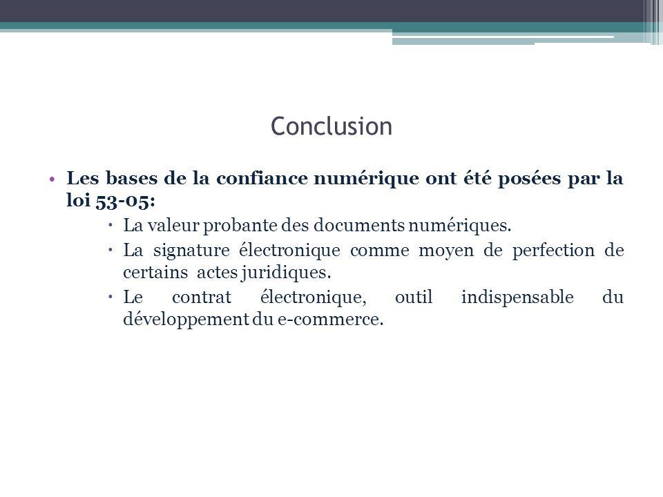 Conclusion Les bases de la confiance numérique ont été posées par la loi 53-05: La valeur probante des documents numériques.