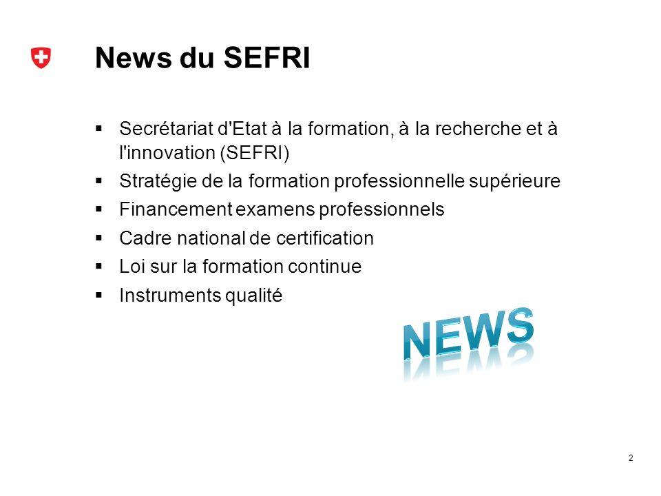 News du SEFRI Secrétariat d Etat à la formation, à la recherche et à l innovation (SEFRI) Stratégie de la formation professionnelle supérieure.