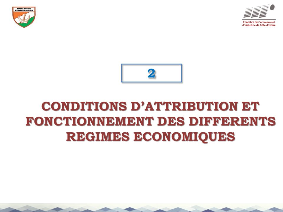 2 CONDITIONS D'ATTRIBUTION ET FONCTIONNEMENT DES DIFFERENTS REGIMES ECONOMIQUES
