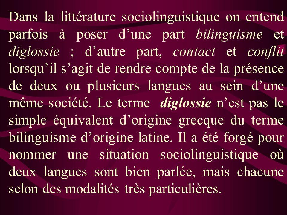 Dans la littérature sociolinguistique on entend parfois à poser d'une part bilinguisme et diglossie ; d'autre part, contact et conflit lorsqu'il s'agit de rendre compte de la présence de deux ou plusieurs langues au sein d'une même société.