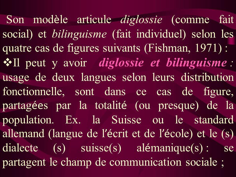 Son modèle articule diglossie (comme fait social) et bilinguisme (fait individuel) selon les quatre cas de figures suivants (Fishman, 1971) :