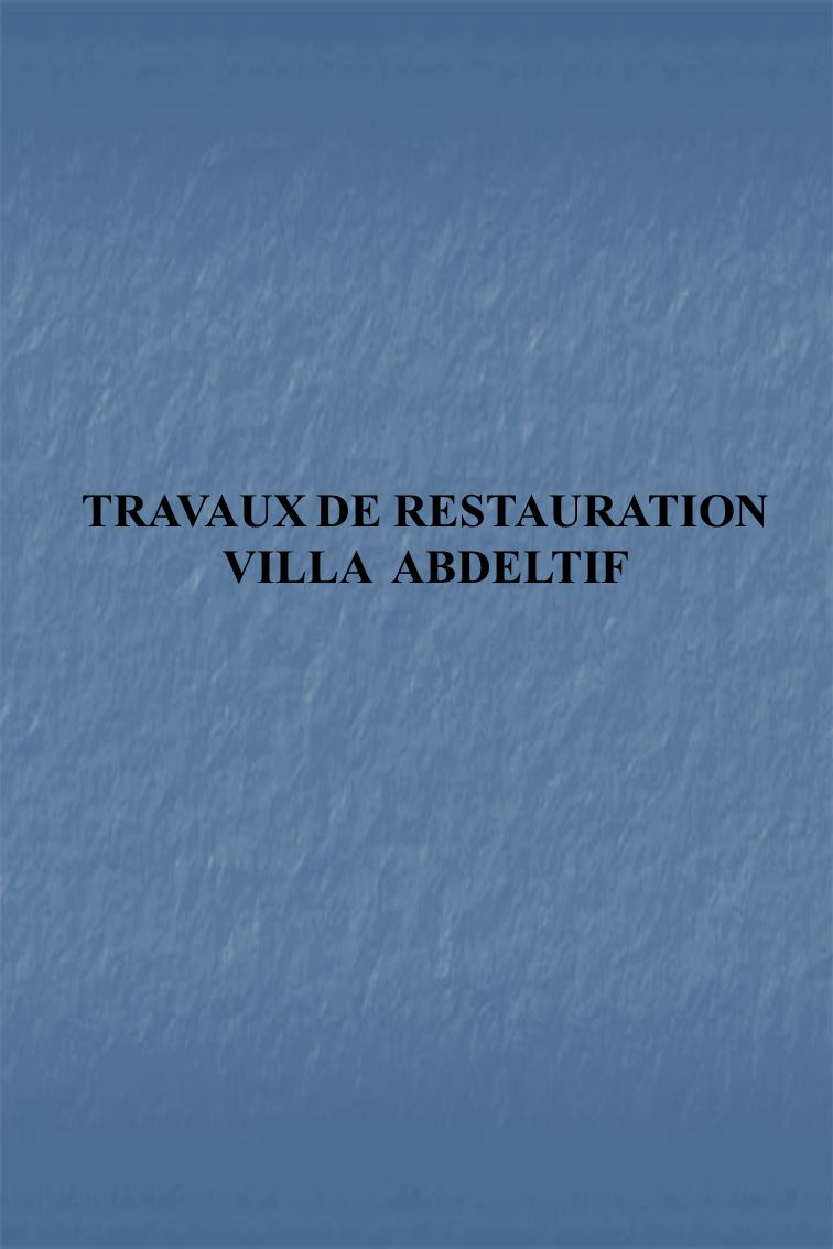 TRAVAUX DE RESTAURATION VILLA ABDELTIF
