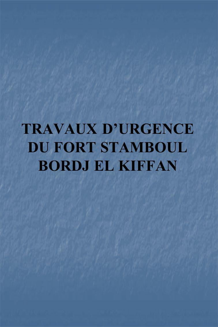 TRAVAUX D'URGENCE DU FORT STAMBOUL BORDJ EL KIFFAN