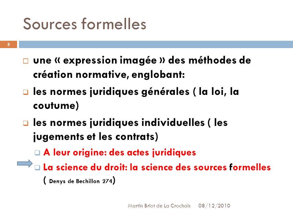 Sources formelles une « expression imagée » des méthodes de création normative, englobant: les normes juridiques générales ( la loi, la coutume)