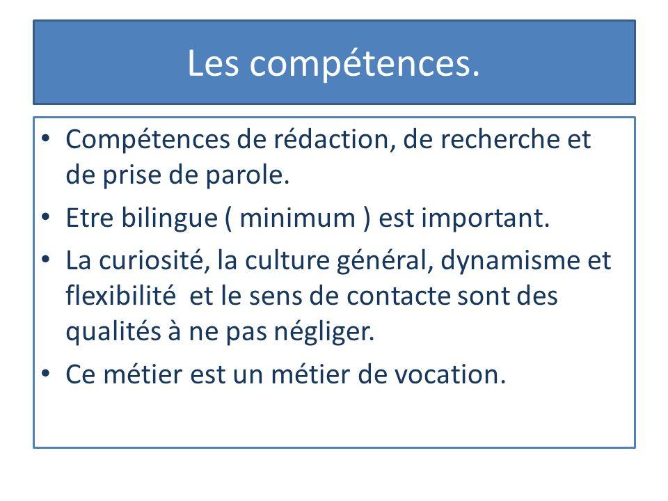 Les compétences. Compétences de rédaction, de recherche et de prise de parole. Etre bilingue ( minimum ) est important.