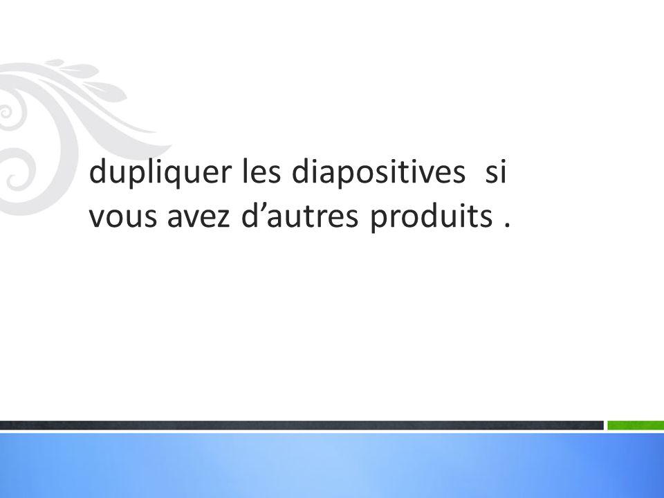 dupliquer les diapositives si vous avez d'autres produits .