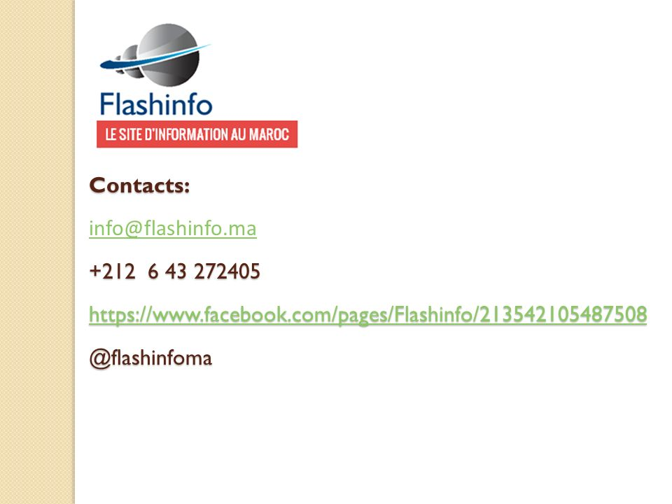 Contacts: info@flashinfo.ma. +212 6 43 272405. https://www.facebook.com/pages/Flashinfo/213542105487508.