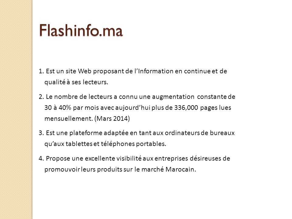 Flashinfo.ma 1. Est un site Web proposant de l'Information en continue et de qualité à ses lecteurs.