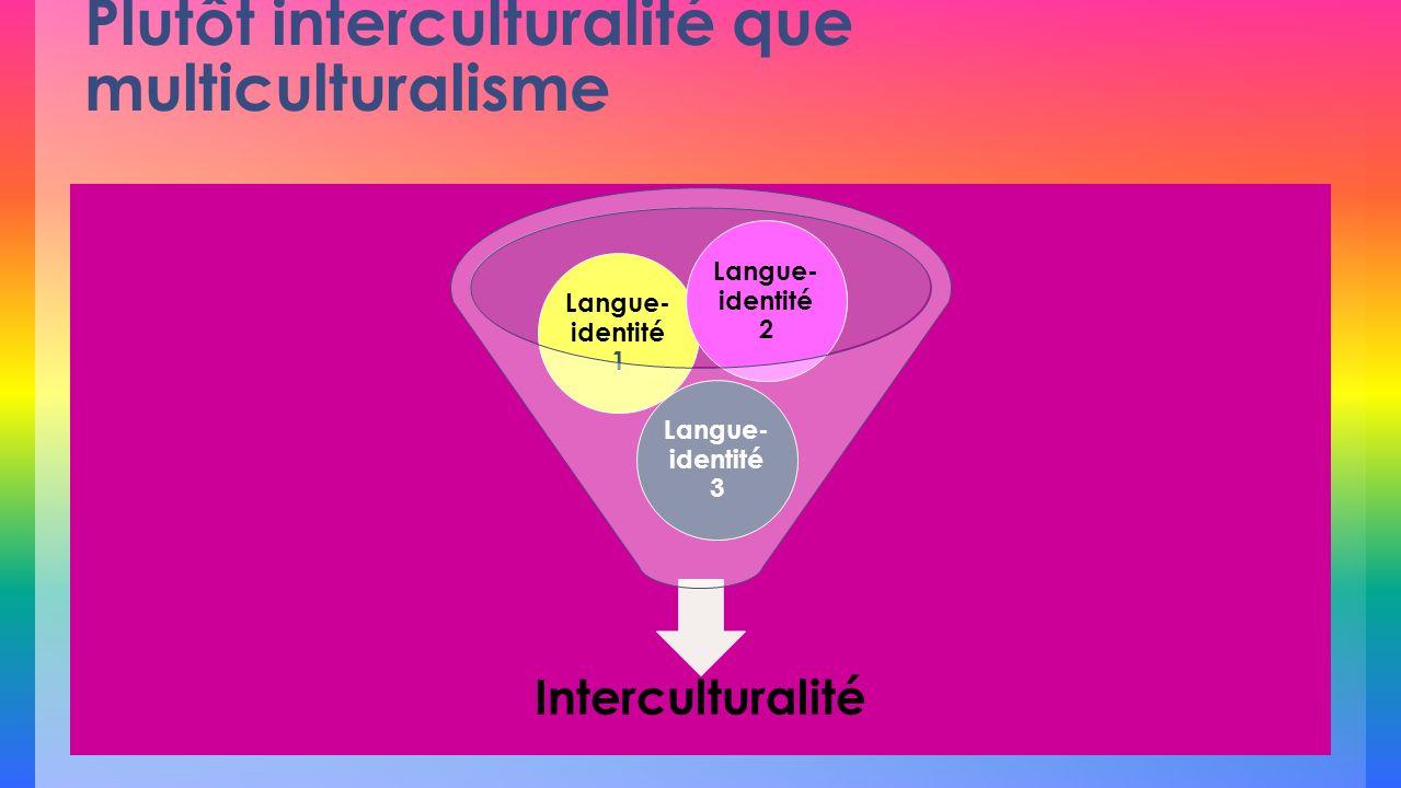 Plutôt interculturalité que multiculturalisme