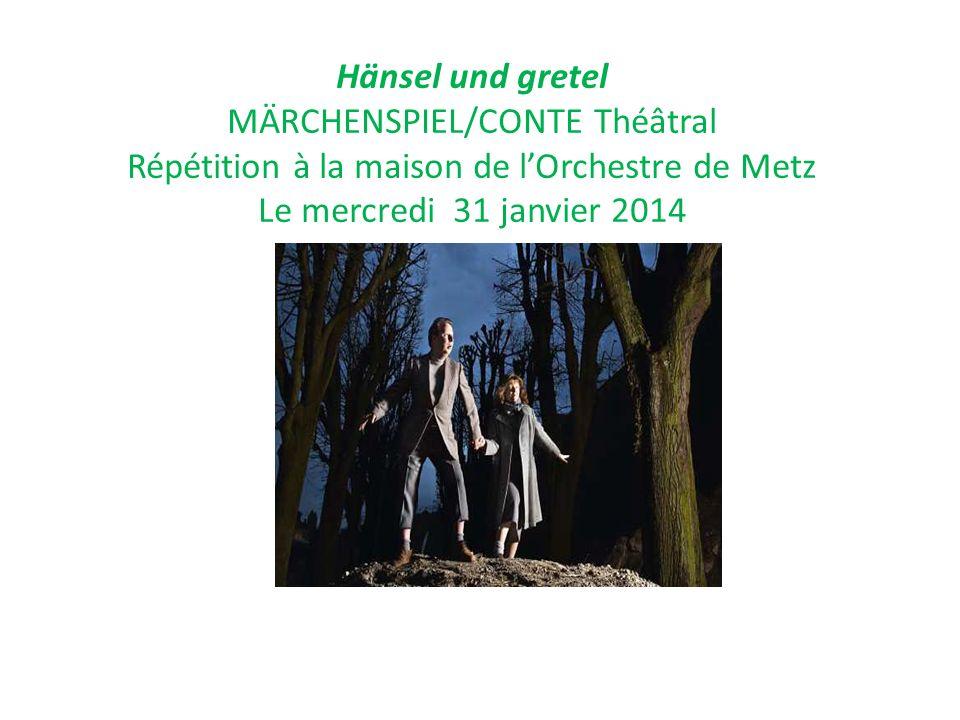 Hänsel und gretel MÄRCHENSPIEL/CONTE Théâtral Répétition à la maison de l'Orchestre de Metz Le mercredi 31 janvier 2014