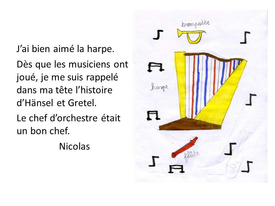J'ai bien aimé la harpe. Dès que les musiciens ont joué, je me suis rappelé dans ma tête l'histoire d'Hänsel et Gretel.