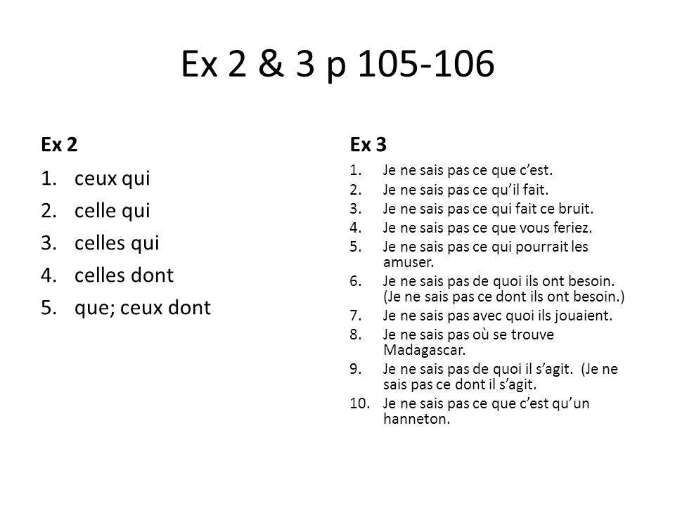Ex 2 & 3 p 105-106 Ex 2 Ex 3 ceux qui celle qui celles qui celles dont