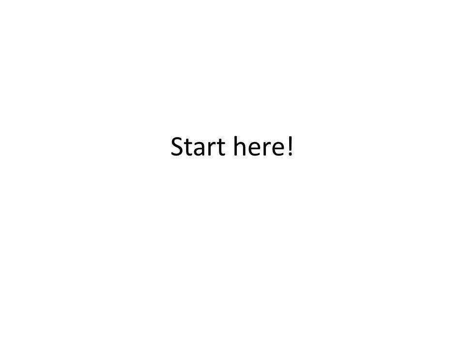 Start here!