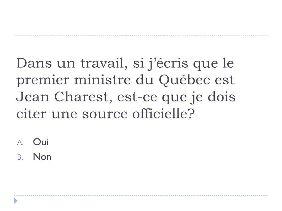 Dans un travail, si j'écris que le premier ministre du Québec est Jean Charest, est-ce que je dois citer une source officielle