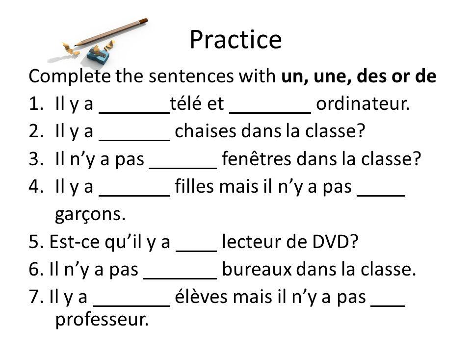 Practice Complete the sentences with un, une, des or de