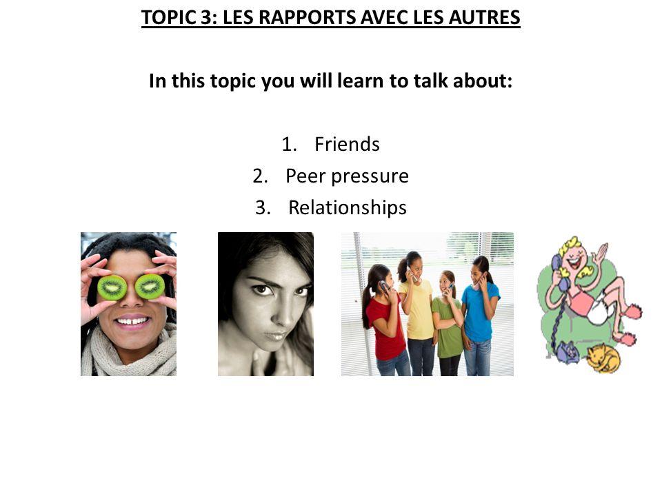 TOPIC 3: LES RAPPORTS AVEC LES AUTRES