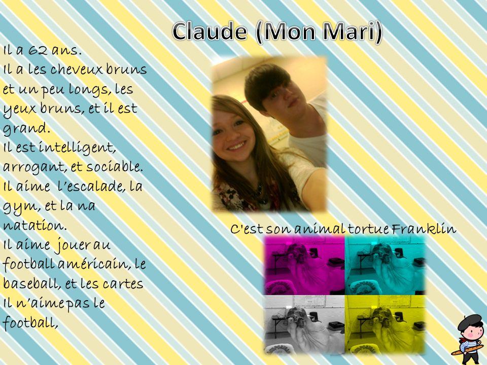 Claude (Mon Mari) Il a 62 ans.