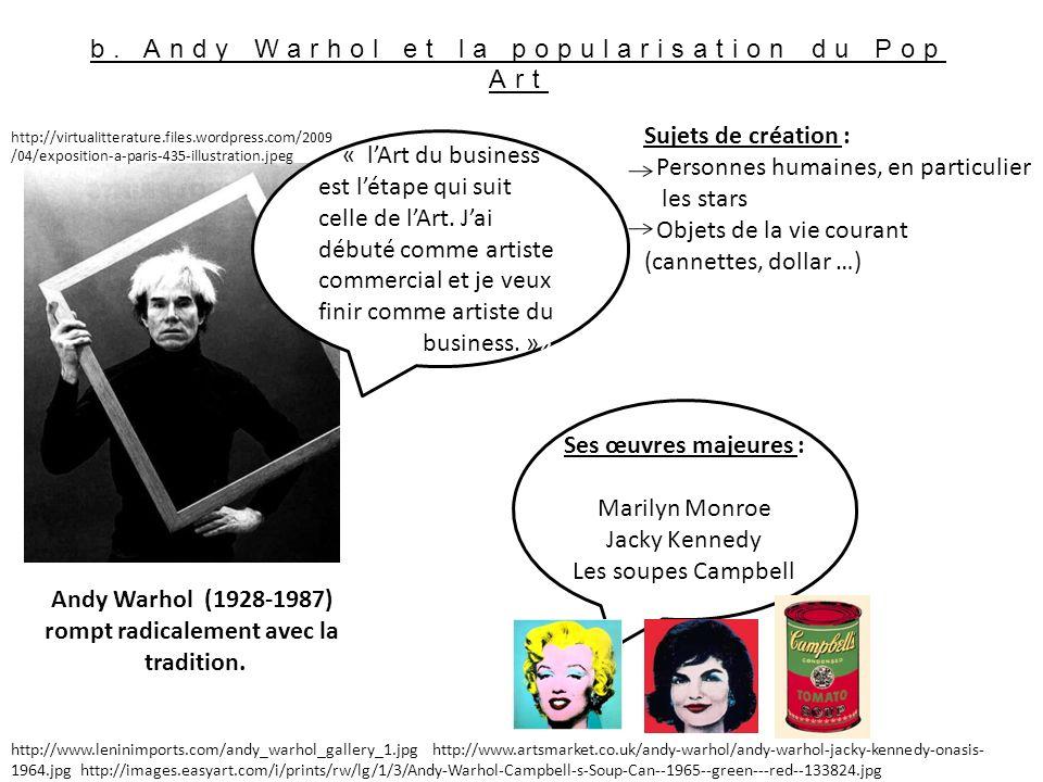 b. Andy Warhol et la popularisation du Pop Art