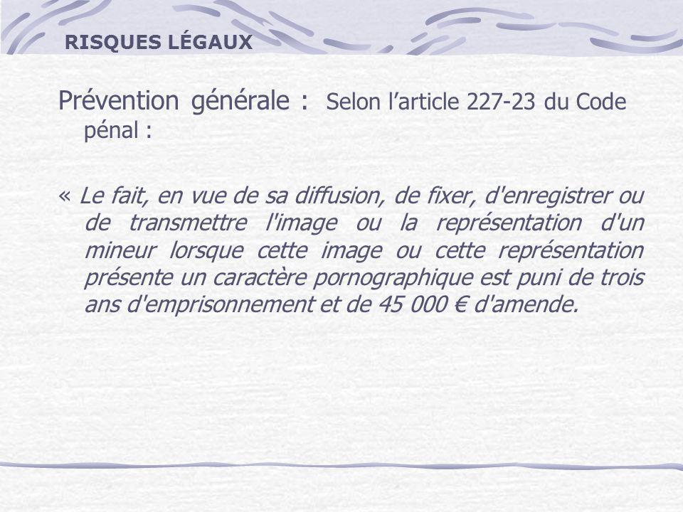 Prévention générale : Selon l'article 227-23 du Code pénal :