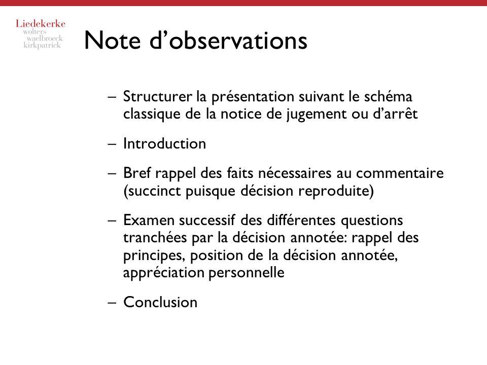 Note d'observations Structurer la présentation suivant le schéma classique de la notice de jugement ou d'arrêt.